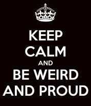 keep-calm-and-be-weird-and-proud