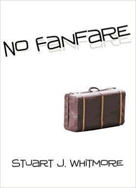 http://www.amazon.com/No-Fanfare-Stuart-J-Whitmore-ebook/dp/B014CI5QQ8/ref=la_B0058E4TDC_1_9?s=books&ie=UTF8&qid=1456841206&sr=1-9