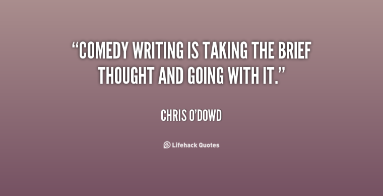 quote-Chris-ODowd-comedy-writing-is-taking-the-brief-thought-135708_2